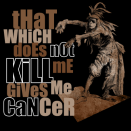 That which does not kill me gives me cancer detail